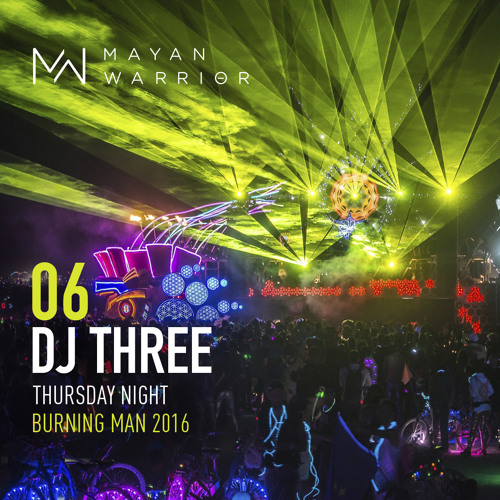 DJ Three – Mayan Warrior (Thursday Night – Burning Man)